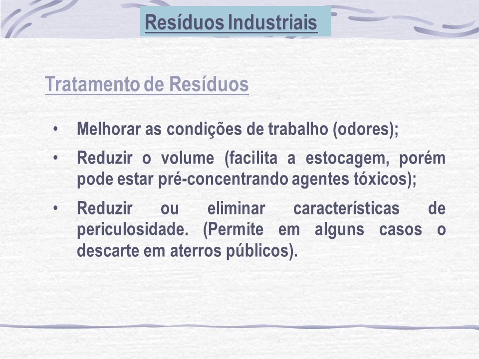 Tratamento de Resíduos Resíduos Industriais Melhorar as condições de trabalho (odores); Reduzir o volume (facilita a estocagem, porém pode estar pré-c