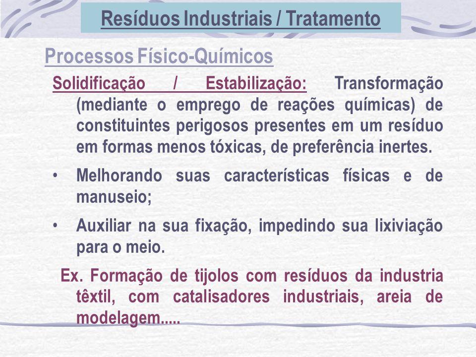 Processos Físico-Químicos Solidificação / Estabilização: Transformação (mediante o emprego de reações químicas) de constituintes perigosos presentes e