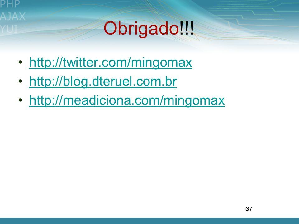 37 Obrigado!!! http://twitter.com/mingomax http://blog.dteruel.com.br http://meadiciona.com/mingomax 37