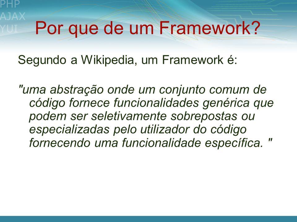 Por que de um Framework? Segundo a Wikipedia, um Framework é: