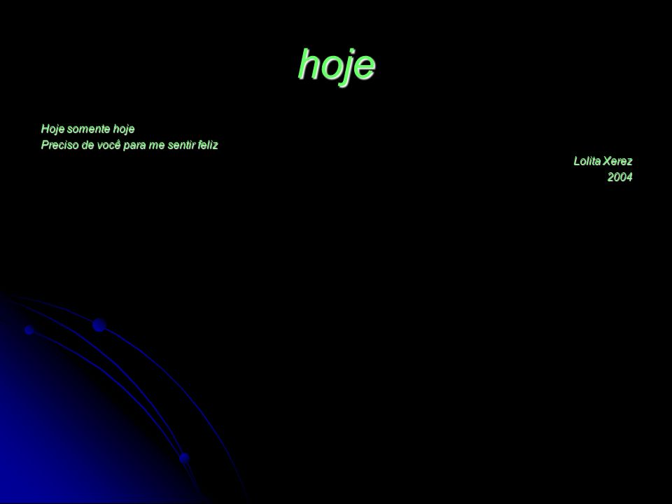 hoje Hoje somente hoje Preciso de você para me sentir feliz Lolita Xerez 2004