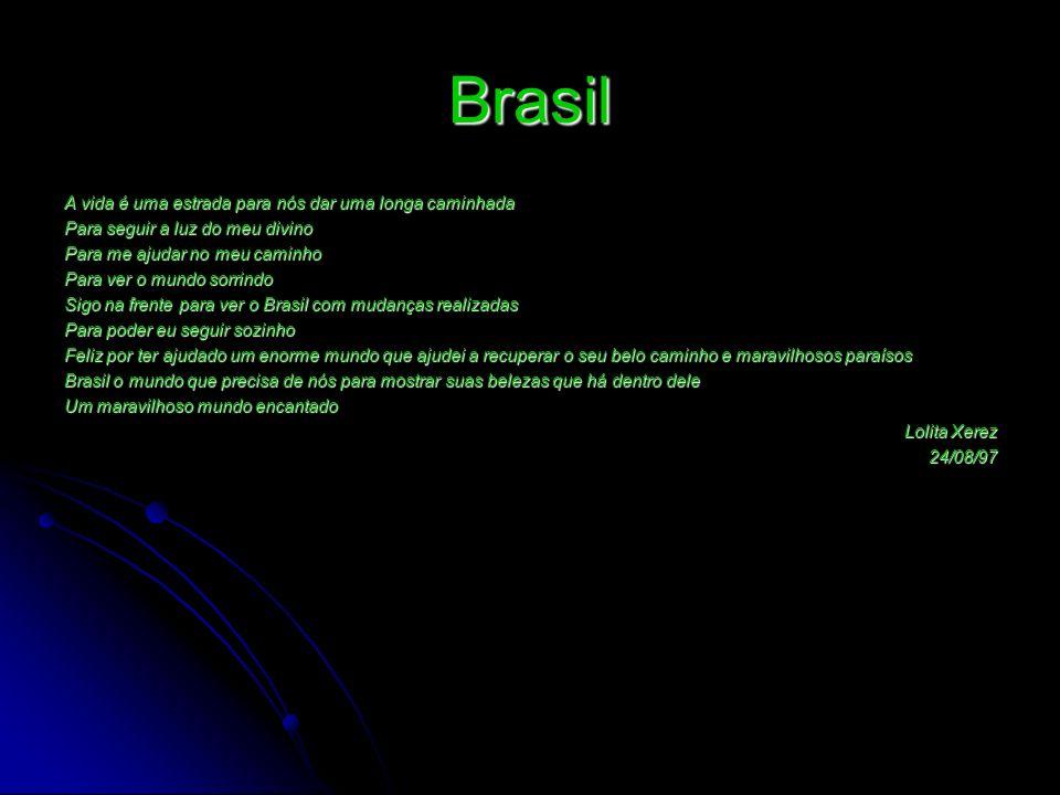 Brasil A vida é uma estrada para nós dar uma longa caminhada Para seguir a luz do meu divino Para me ajudar no meu caminho Para ver o mundo sorrindo S