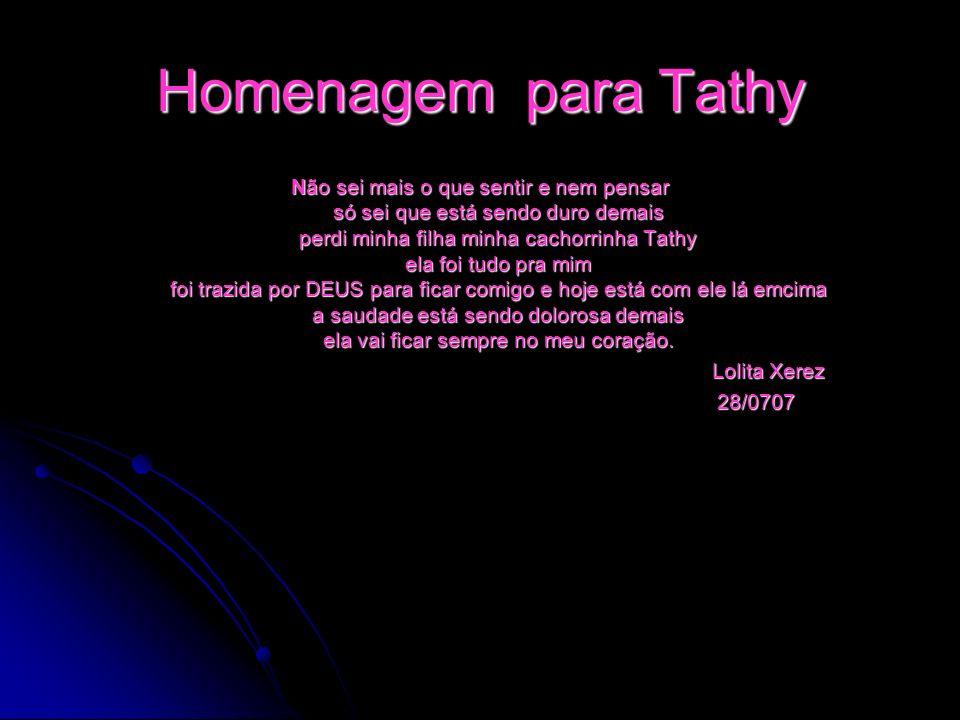 Homenagem para Tathy Não sei mais o que sentir e nem pensar só sei que está sendo duro demais perdi minha filha minha cachorrinha Tathy ela foi tudo p
