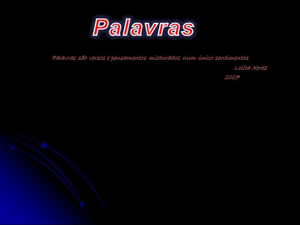 Palavras são versos e pensamentos misturados num único sentimentos Lolita Xerez Lolita Xerez 2007 2007