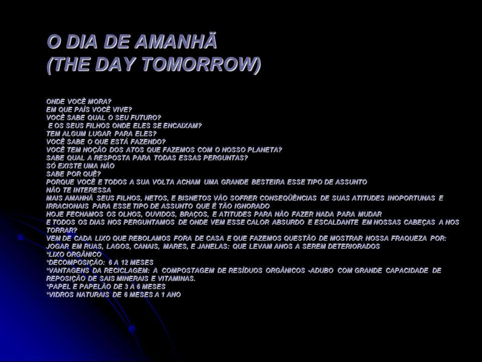 O DIA DE AMANHÃ (THE DAY TOMORROW) ONDE VOCÊ MORA? EM QUE PAÍS VOCÊ VIVE? VOCÊ SABE QUAL O SEU FUTURO? E OS SEUS FILHOS ONDE ELES SE ENCAIXAM? TEM ALG