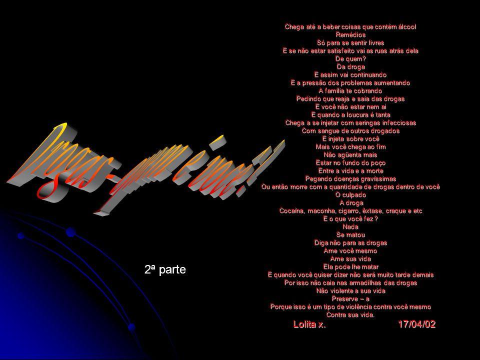 Uma duas três mil cambalhotas eu darei no dia que eu te encontrar para nascer a nossa história da realidade Lolita Xerez 13/03/07