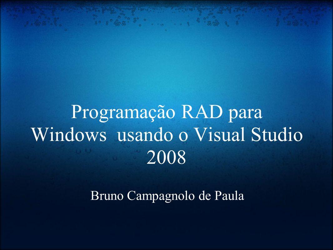 Programação RAD para Windows usando o Visual Studio 2008 Bruno Campagnolo de Paula