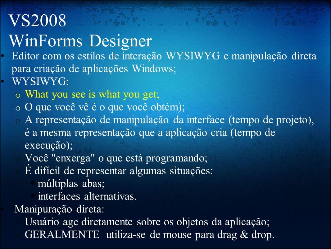 VS2008 WinForms Designer Editor com os estilos de interação WYSIWYG e manipulação direta para criação de aplicações Windows; WYSIWYG: o What you see i