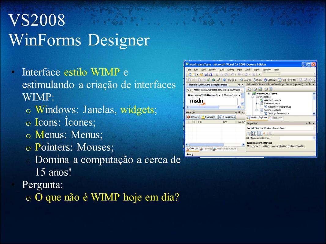 VS2008 WinForms Designer Interface estilo WIMP e estimulando a criação de interfaces WIMP: o Windows: Janelas, widgets; o Icons: Ícones; o Menus: Menu