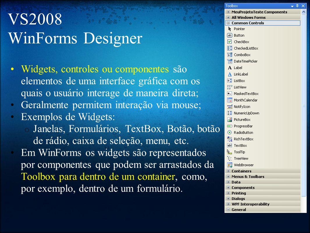 VS2008 WinForms Designer Widgets, controles ou componentes são elementos de uma interface gráfica com os quais o usuário interage de maneira direta; G