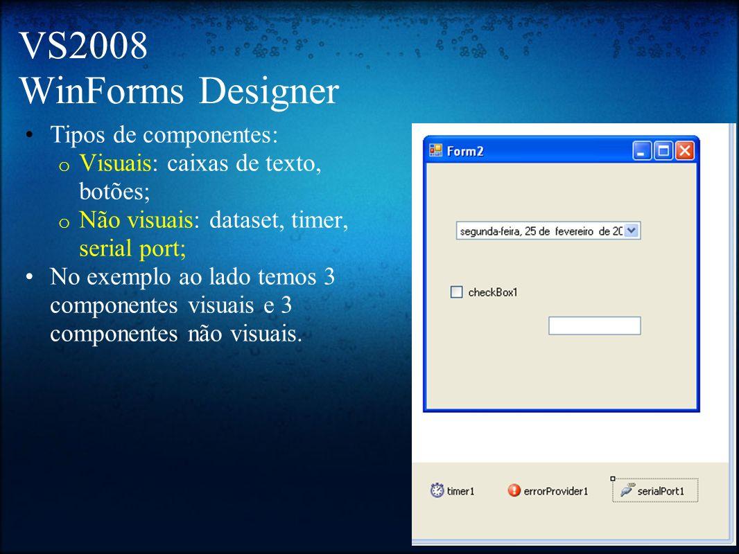 VS2008 WinForms Designer Tipos de componentes: o Visuais: caixas de texto, botões; o Não visuais: dataset, timer, serial port; No exemplo ao lado temo