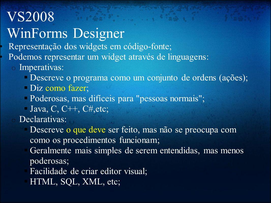 VS2008 WinForms Designer Representação dos widgets em código-fonte; Podemos representar um widget através de linguagens: o Imperativas: Descreve o pro