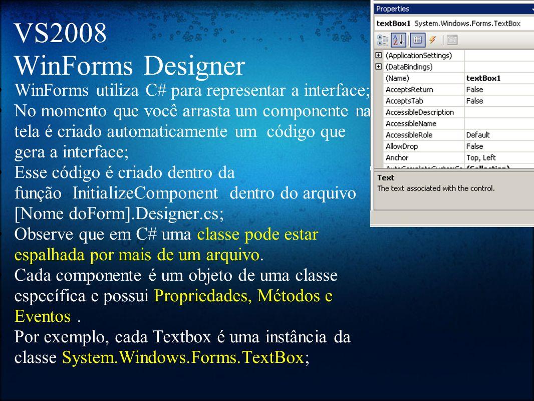 VS2008 WinForms Designer WinForms utiliza C# para representar a interface; No momento que você arrasta um componente na tela é criado automaticamente