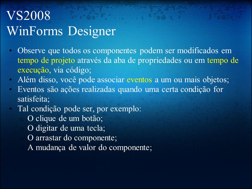VS2008 WinForms Designer Observe que todos os componentes podem ser modificados em tempo de projeto através da aba de propriedades ou em tempo de exec