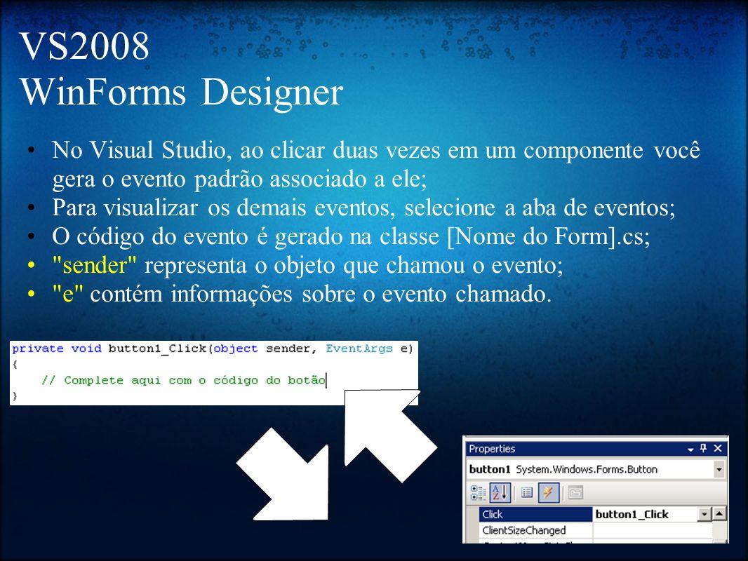 VS2008 WinForms Designer No Visual Studio, ao clicar duas vezes em um componente você gera o evento padrão associado a ele; Para visualizar os demais