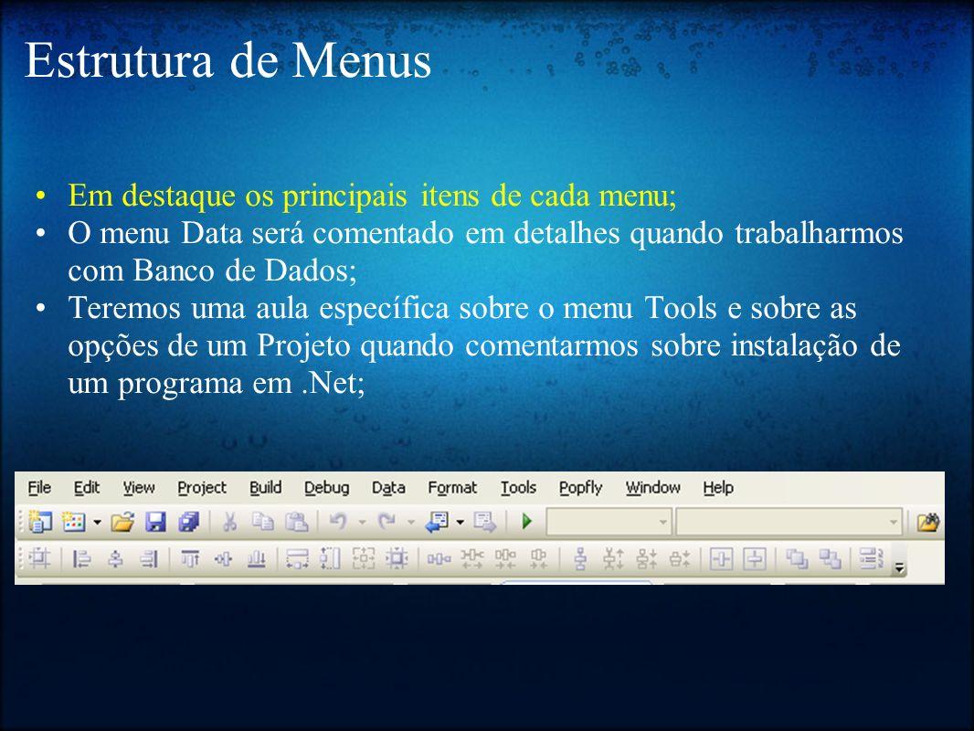 Estrutura de Menus Em destaque os principais itens de cada menu; O menu Data será comentado em detalhes quando trabalharmos com Banco de Dados; Teremo