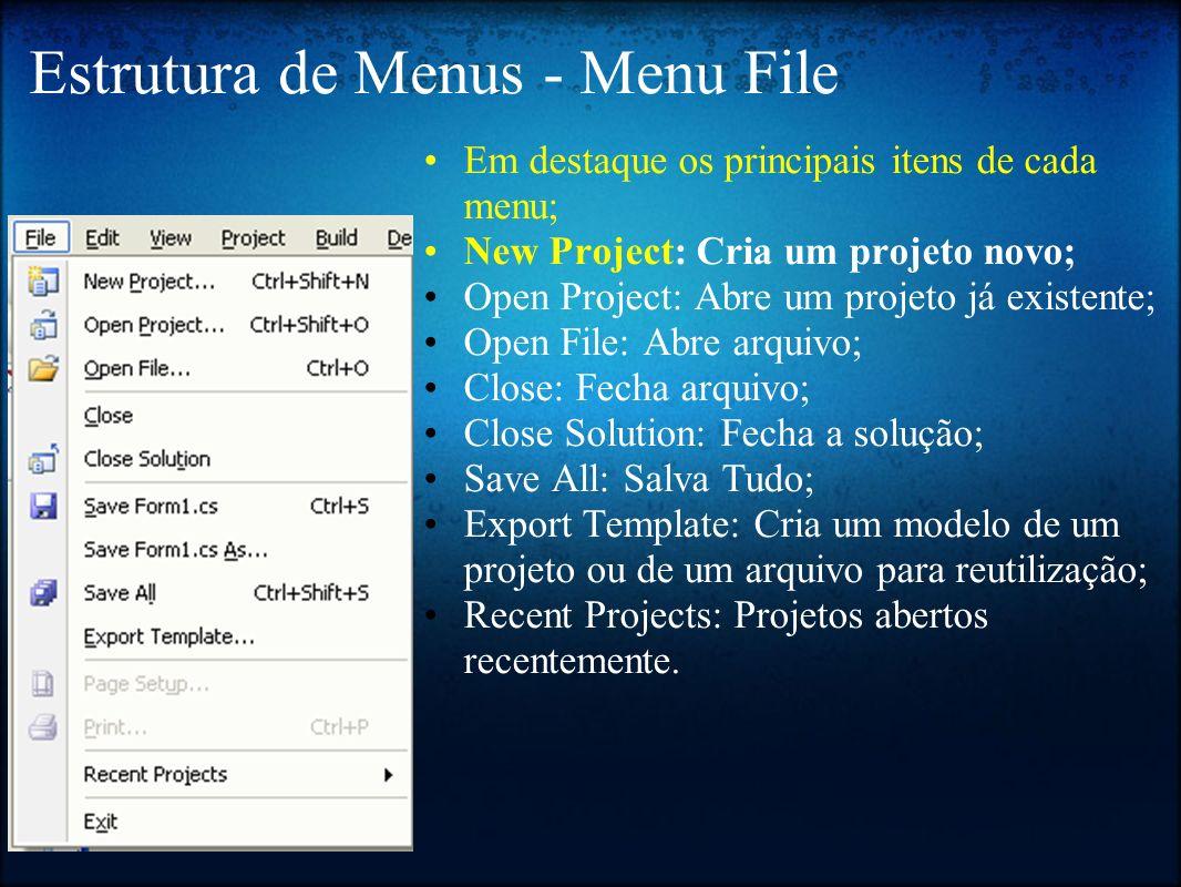 Estrutura de Menus - Menu File Em destaque os principais itens de cada menu; New Project: Cria um projeto novo; Open Project: Abre um projeto já exist