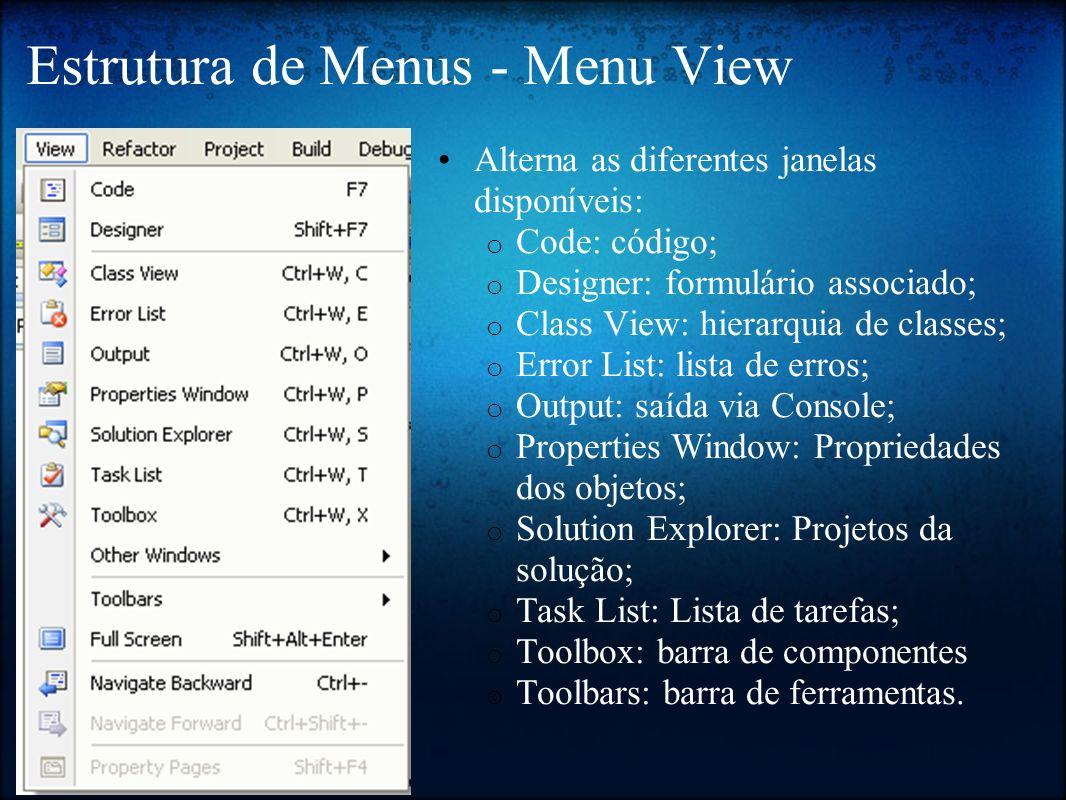 Estrutura de Menus - Menu View Alterna as diferentes janelas disponíveis: o Code: código; o Designer: formulário associado; o Class View: hierarquia d