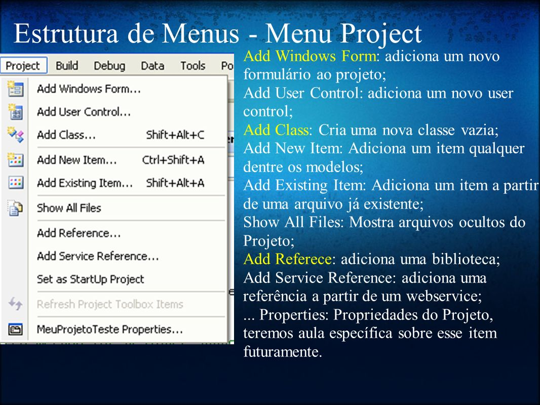 Estrutura de Menus - Menu Project Add Windows Form: adiciona um novo formulário ao projeto; Add User Control: adiciona um novo user control; Add Class