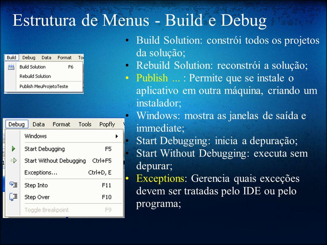 Estrutura de Menus - Build e Debug Build Solution: constrói todos os projetos da solução; Rebuild Solution: reconstrói a solução; Publish... : Permite