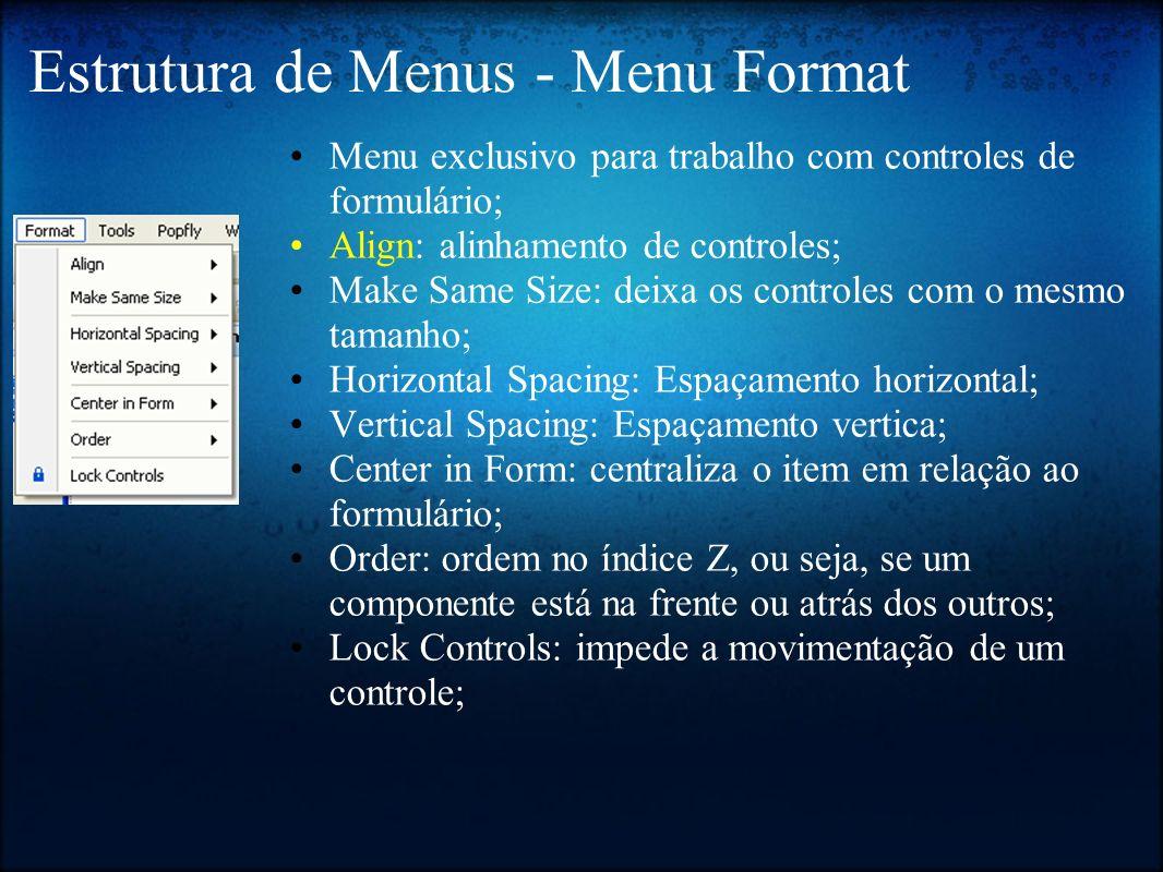 Estrutura de Menus - Menu Format Menu exclusivo para trabalho com controles de formulário; Align: alinhamento de controles; Make Same Size: deixa os c