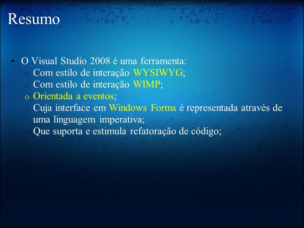 Resumo O Visual Studio 2008 é uma ferramenta: o Com estilo de interação WYSIWYG; o Com estilo de interação WIMP; o Orientada a eventos; o Cuja interfa