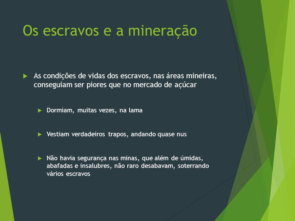 Os Diamantes Em 1726, descobre-se diamantes nas Minas Gerais Em 1729, cria-se o Distrito Diamantino A população foi isolada Houve grande controle da Coroa sobre a área A inundação do mercado europeu, com diamante brasileiro, fez o preço do minério despencar em 70%