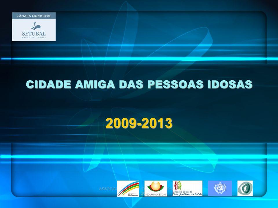 ASSOCIAÇÃO AMIGOS DA GRANDE IDADE- ABRIL 2009 CIDADE AMIGA DAS PESSOAS IDOSAS 2009-2013