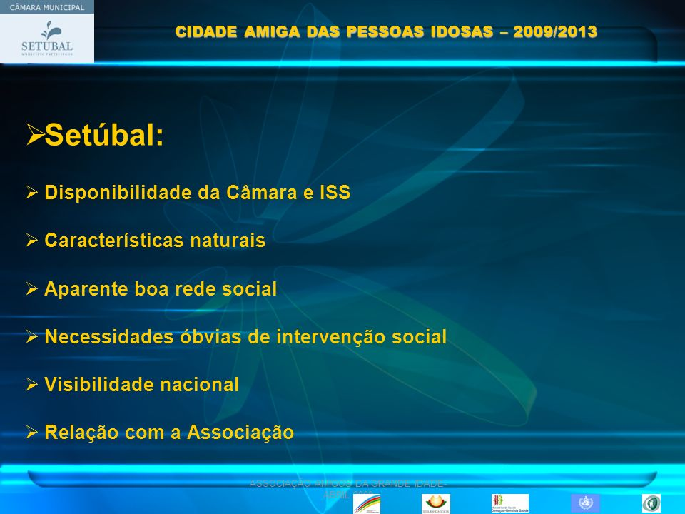 ASSOCIAÇÃO AMIGOS DA GRANDE IDADE- ABRIL 2009 Setúbal: Disponibilidade da Câmara e ISS Características naturais Aparente boa rede social Necessidades