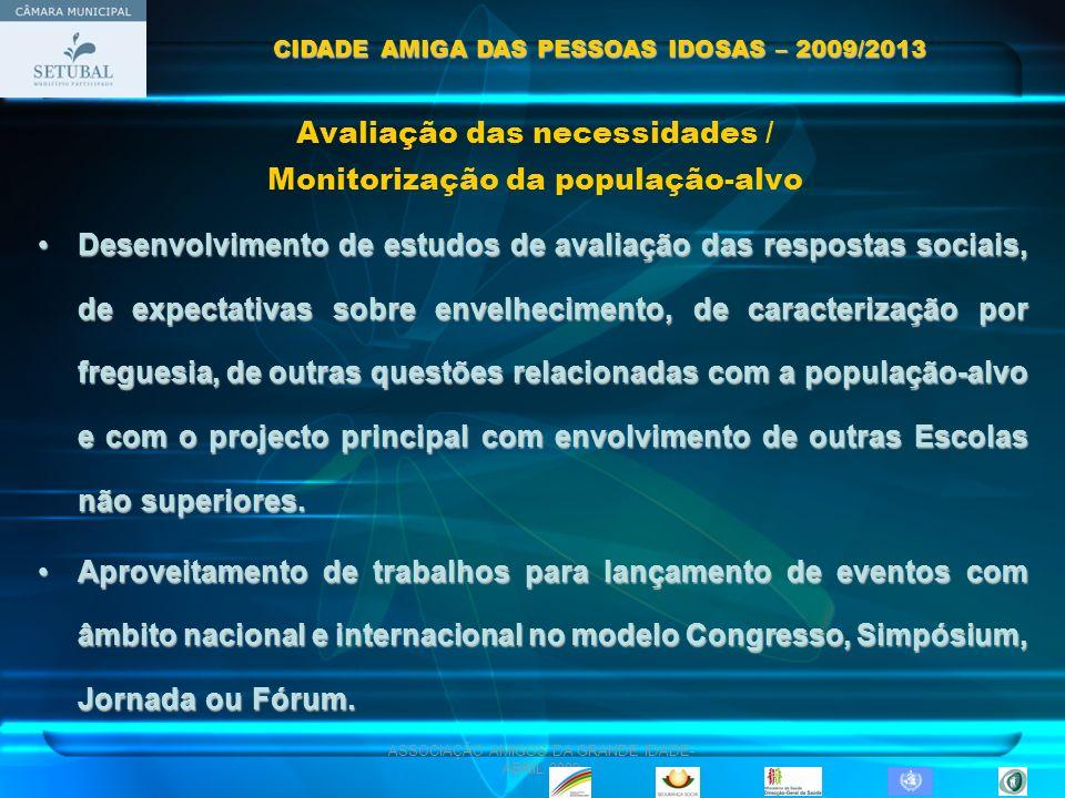 ASSOCIAÇÃO AMIGOS DA GRANDE IDADE- ABRIL 2009 Desenvolvimento de estudos de avaliação das respostas sociais, de expectativas sobre envelhecimento, de