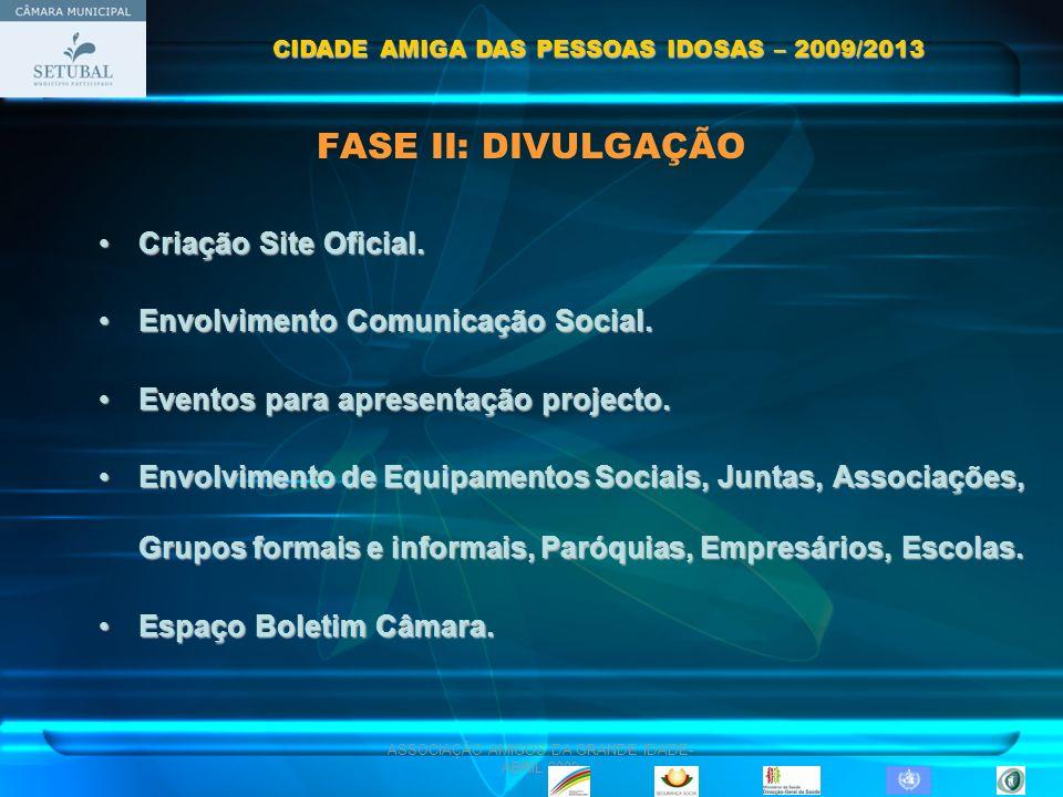 ASSOCIAÇÃO AMIGOS DA GRANDE IDADE- ABRIL 2009 FASE II: DIVULGAÇÃO Criação Site Oficial.Criação Site Oficial. Envolvimento Comunicação Social.Envolvime