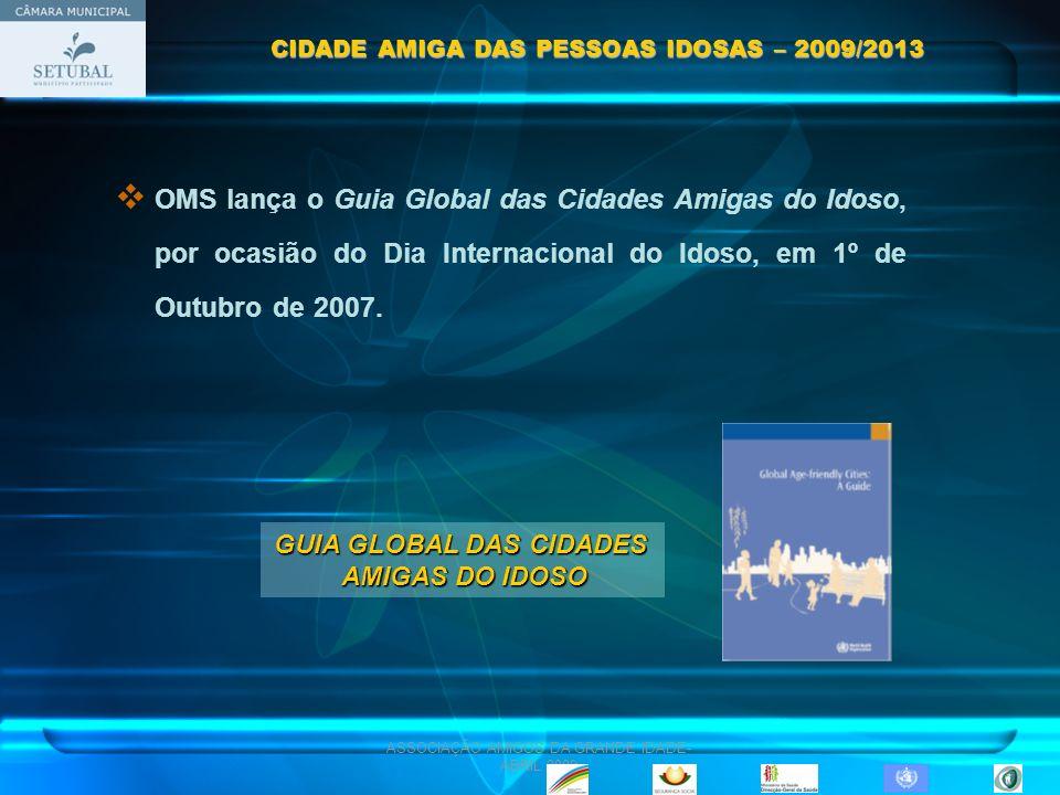 ASSOCIAÇÃO AMIGOS DA GRANDE IDADE- ABRIL 2009 OMS lança o Guia Global das Cidades Amigas do Idoso, por ocasião do Dia Internacional do Idoso, em 1º de
