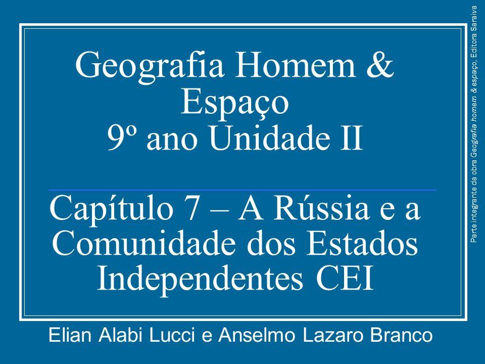 Geografia Homem & Espaço 9 º ano Unidade II Capítulo 7 – A Rússia e a Comunidade dos Estados Independentes CEI Elian Alabi Lucci e Anselmo Lazaro Bran