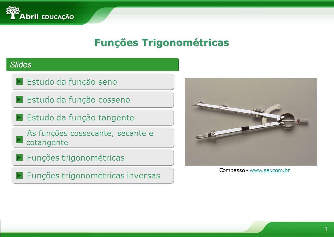 Funções Trigonométricas Estudo da função seno 1 Slides Compasso - www.ser.com.brwww.ser.com.br As funções cossecante, secante e cotangente Estudo da f