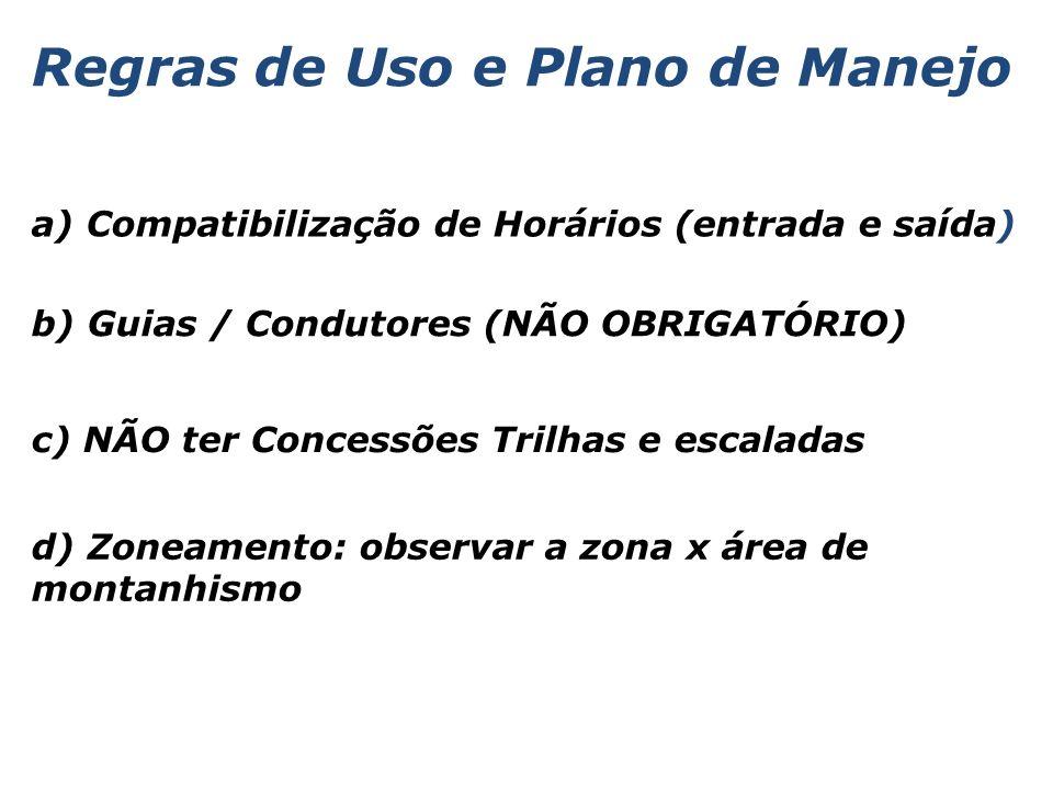 Regras de Uso e Plano de Manejo a) Compatibilização de Horários (entrada e saída) b) Guias / Condutores (NÃO OBRIGATÓRIO) c) NÃO ter Concessões Trilha