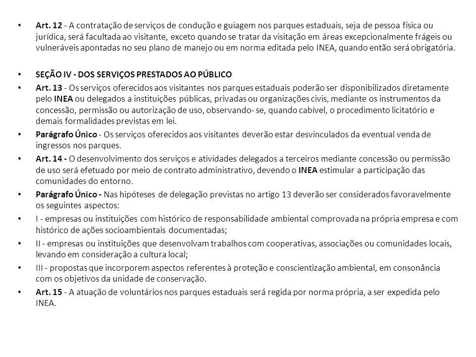 Art. 12 - A contratação de serviços de condução e guiagem nos parques estaduais, seja de pessoa física ou jurídica, será facultada ao visitante, excet