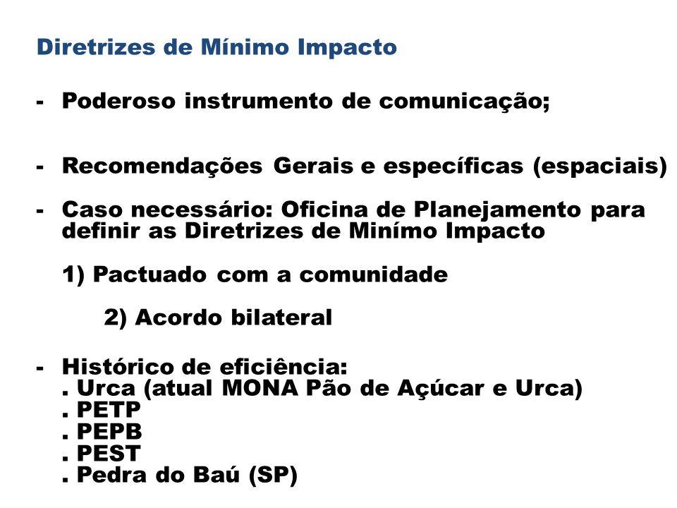 Diretrizes de Mínimo Impacto -Poderoso instrumento de comunicação; -Recomendações Gerais e específicas (espaciais) -Caso necessário: Oficina de Planej