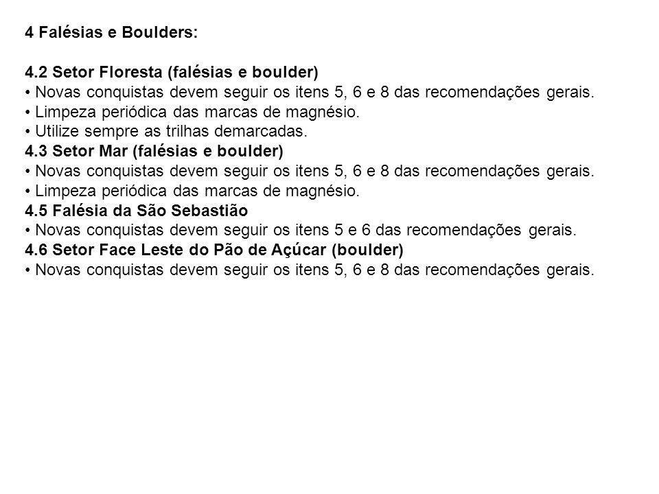 4 Falésias e Boulders: 4.2 Setor Floresta (falésias e boulder) Novas conquistas devem seguir os itens 5, 6 e 8 das recomendações gerais. Limpeza perió