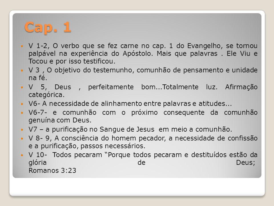 Cap. 1 V 1-2, O verbo que se fez carne no cap. 1 do Evangelho, se tornou palpável na experiência do Apóstolo. Mais que palavras. Ele Viu e Tocou e por