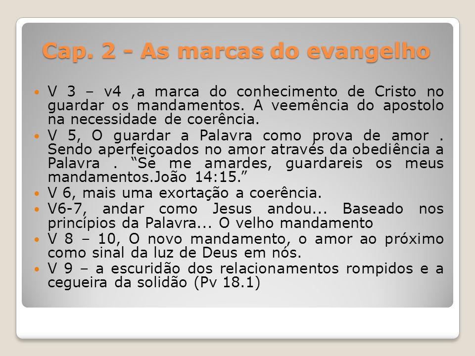 Cap. 2 - As marcas do evangelho V 3 – v4,a marca do conhecimento de Cristo no guardar os mandamentos. A veemência do apostolo na necessidade de coerên