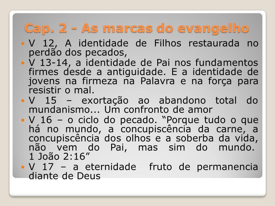 Cap. 2 - As marcas do evangelho V 12, A identidade de Filhos restaurada no perdão dos pecados, V 13-14, a identidade de Pai nos fundamentos firmes des