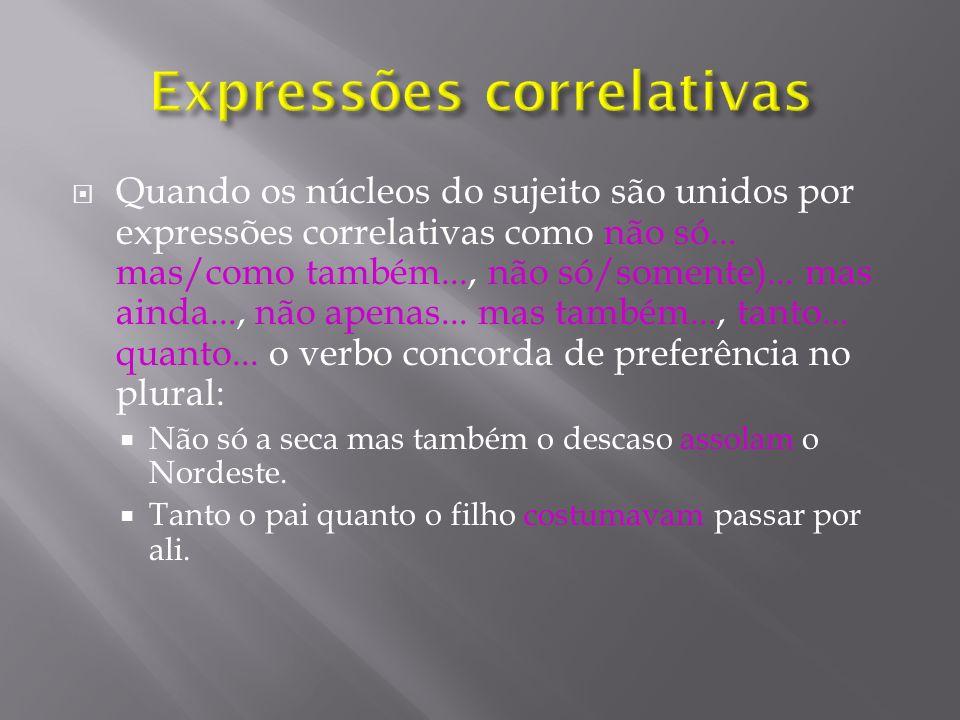 Quando os núcleos do sujeito composto são unidos por ou ou nem, o verbo no plural indica que a declaração contida no predicado pode ser atribuída conj
