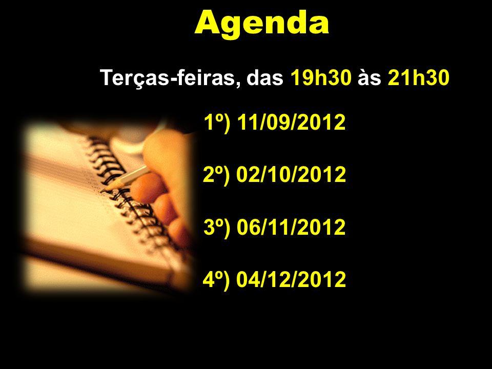 Agenda Terças-feiras, das 19h30 às 21h30 1º) 11/09/2012 2º) 02/10/2012 3º) 06/11/2012 4º) 04/12/2012