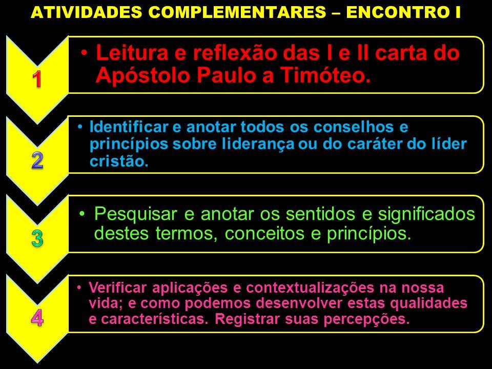 ATIVIDADES COMPLEMENTARES – ENCONTRO I Leitura e reflexão das I e II carta do Apóstolo Paulo a Timóteo. Identificar e anotar todos os conselhos e prin