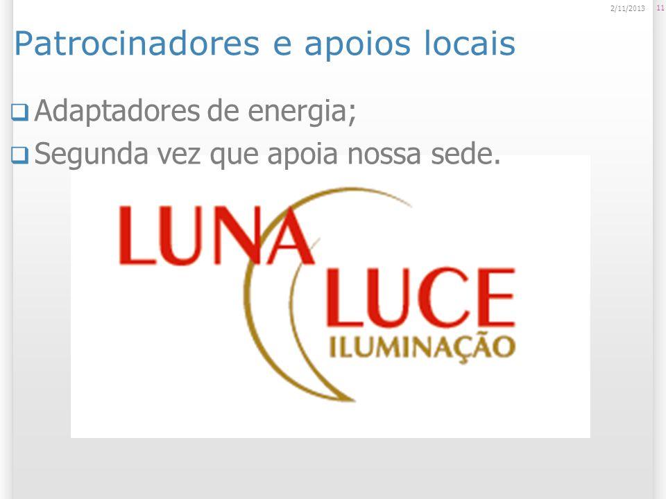 Patrocinadores e apoios locais 11 2/11/2013 Adaptadores de energia; Segunda vez que apoia nossa sede.