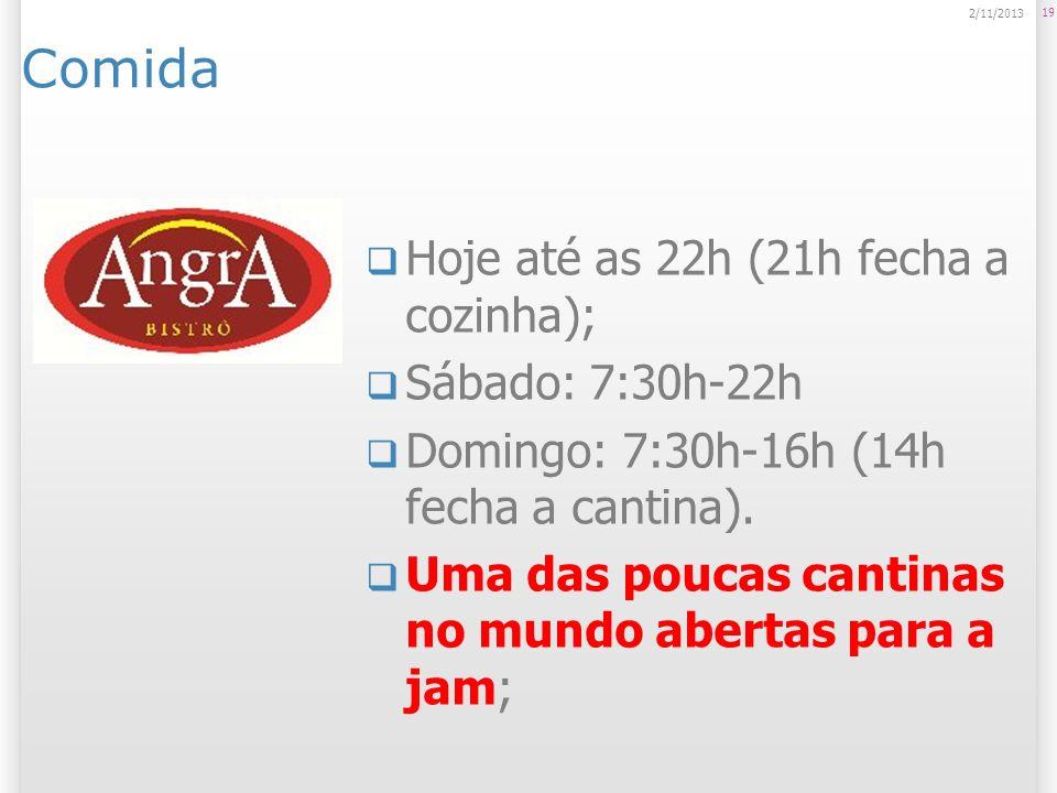 Comida 19 2/11/2013 Hoje até as 22h (21h fecha a cozinha); Sábado: 7:30h-22h Domingo: 7:30h-16h (14h fecha a cantina). Uma das poucas cantinas no mund