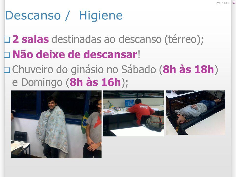 Descanso / Higiene 2 salas destinadas ao descanso (térreo); Não deixe de descansar! Chuveiro do ginásio no Sábado (8h às 18h) e Domingo (8h às 16h); 2