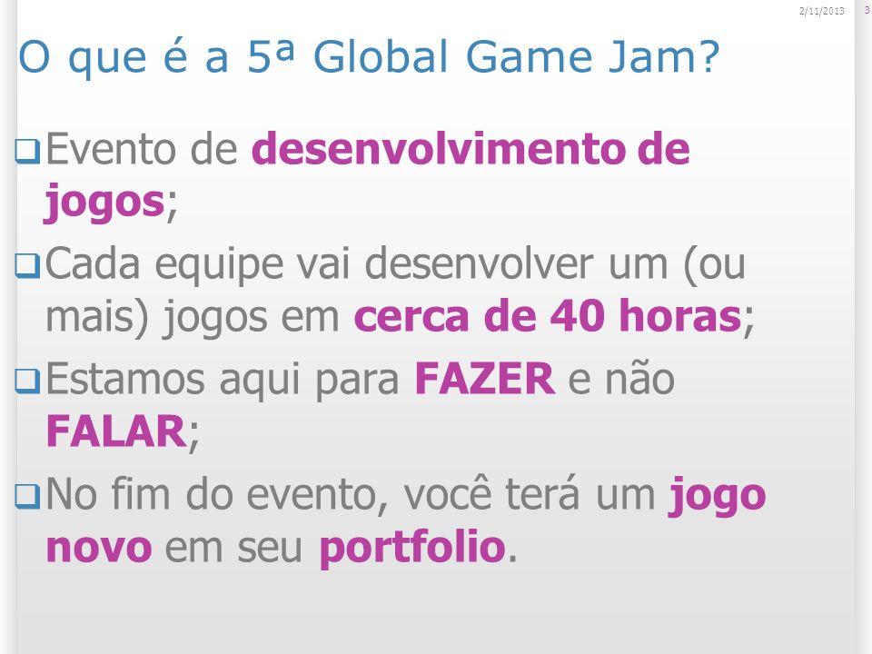O que é a 5ª Global Game Jam? Evento de desenvolvimento de jogos; Cada equipe vai desenvolver um (ou mais) jogos em cerca de 40 horas; Estamos aqui pa