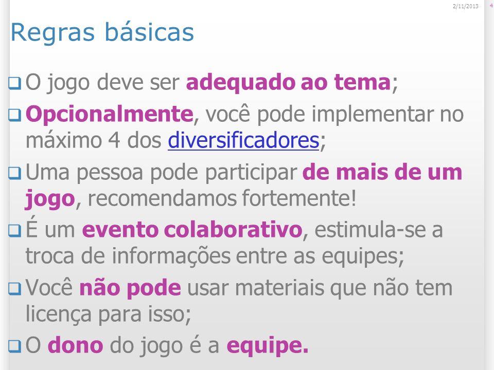 Regras básicas O jogo deve ser adequado ao tema; Opcionalmente, você pode implementar no máximo 4 dos diversificadores;diversificadores Uma pessoa pod