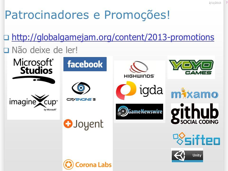 Patrocinadores e Promoções! http://globalgamejam.org/content/2013-promotions Não deixe de ler! 7 2/11/2013